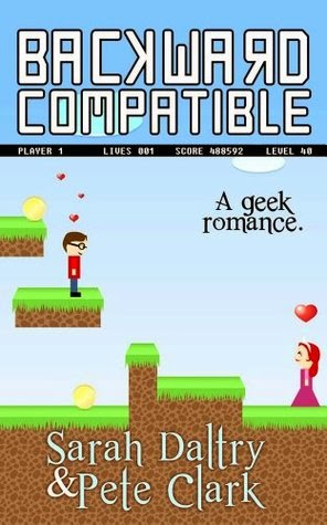 Backward Compatible: A Geek Love Story by Sarah Daltry & Pete Clark
