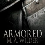 """Book Cover for """"Armored"""" by M.A. Wilder"""