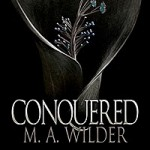 """Book Cover """"Conquered"""" by M.A. Wilder"""
