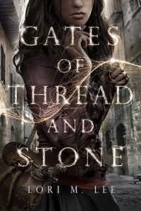 """Book Cover for """"Gates of Thread and Stone"""" by Lori M. Lee"""