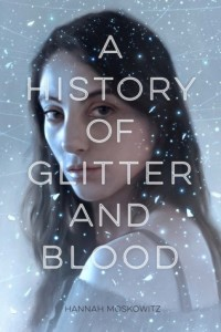"""Book Cover for """"A History of Glitter and Blood"""" by Hannah Moskowitz"""