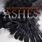 """Book Cover for """"An Inheritance of Ashes"""" by Leah Bobet"""