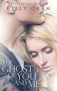 """Book Cover for """"The Ghost of You and Me"""" by Kelly Oram"""