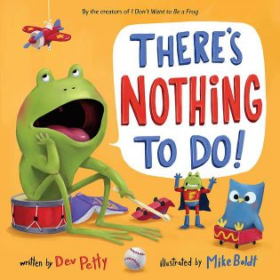 Children's Corner: There's Nothing to Do! by Dev Petty