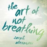 """Book Cover for """"The Art of Not Breathing"""" by Sarah Alexander"""