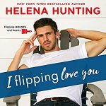 """Book Cover for """"I Flipping Love You"""" by Helena Hunting"""