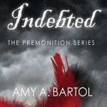 """Audiobook Cover for """"Indebted"""" by Amy A. Bartol"""
