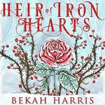 """Audiobook Cover for """"Heir of Iron Hearts"""" by Bekah Harris"""