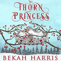 Audio Review: The Thorn Princess by Bekah Harris