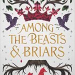 """Book Cover for """"Among the Beasts and Briars"""" by Ashley Poston"""