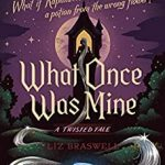 """Book Cover for """"What Once Was Mine"""" by Liz Braswell"""